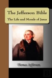 Jefferson Bible, The Life And Morals Of Jesus