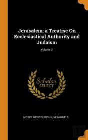 Jerusalem; A Treatise On Ecclesiastical Authority And Judaism; Volume 2
