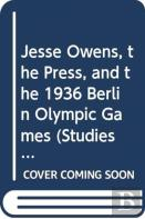 Jesse Owens, The Press, And The 1936 Berlin Olympic Games