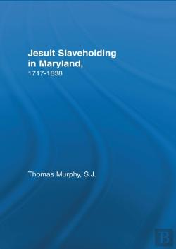 Bertrand.pt - Jesuit Slaveholding In Maryland, 1717-1838