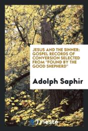 Jesus And The Sinner: Gospel Records Of Conversion Selected From 'Found By The Good Shepherd'