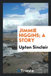 Jimmie Higgins; A Story