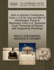 John A Johnson Contracting Corp V. U S For Use And Ben Of Worthington Pump & Machinery Corp U.S. Supreme Court Transcript Of Record With Supporting Pleadings