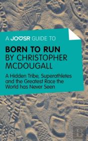 Joosr Guide To... Born To Run By Christopher Mcdougall
