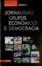 Jornalismo, Grupos Económicos e Democracia
