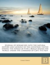 Journal Of Researches Into The Natural History And Geology Of The Countries Visited During The Voyage Of H.M.S. Beagle Round The World, Under The Comm