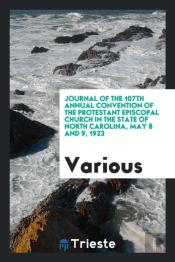 Journal Of The 107th Annual Convention Of The Protestant Episcopal Church In The State Of North Carolina, May 8 And 9, 1923