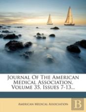 Journal Of The American Medical Association, Volume 35, Issues 7-13...