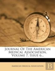 Journal Of The American Medical Association, Volume 7, Issue 6...