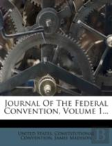 Journal Of The Federal Convention, Volume 1...