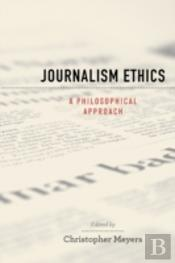 Journalism Ethics A Philosophical Approa