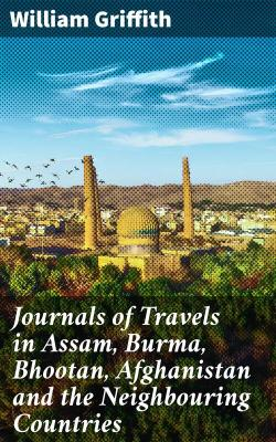 Bertrand.pt - Journals Of Travels In Assam, Burma, Bhootan, Afghanistan And The Neighbouring Countries