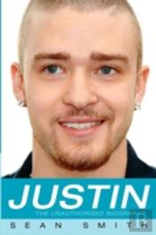 Justin: The Unauthorized Biography