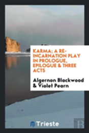 Karma; A Re-Incarnation Play In Prologue, Epilogue & Three Acts