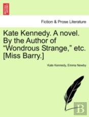 Kate Kennedy. A Novel. By The Author Of