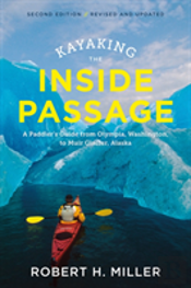 Kayaking The Inside Passage - A Paddler`S Guide From Olympia, Washington, To Muir Glacier, Alaska