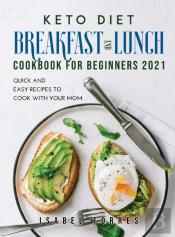 Keto Diet Breakfast And Lunch Cookbook For Beginners 2021