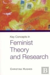Key Concepts In Feminist Theory And Research