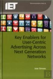 Key Enablers For User Centric Advertising Across Next Generation Networks