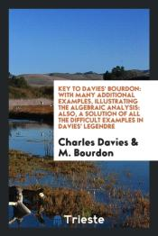 Key To Davies' Bourdon: With Many Additional Examples, Illustrating The Algebraic Analysis: Also, A Solution Of All The Difficult Examples In Davies'