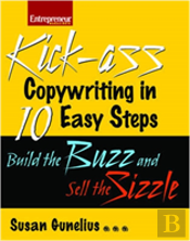 Kick-Ass Copywriting In 10 Easy Steps: Build The Buzz And Sell The Sizzle