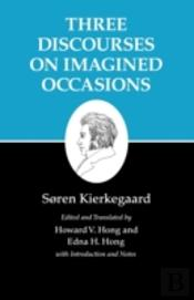 Kierkegaard'S Writingsthree Discourses On Imagined Occasions