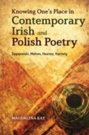 Knowing One'S Place In Contemporary Irish And Polish Poetry