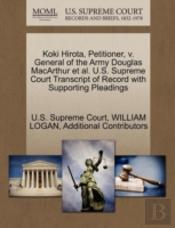 Koki Hirota, Petitioner, V. General Of The Army Douglas Macarthur Et Al. U.S. Supreme Court Transcript Of Record With Supporting Pleadings