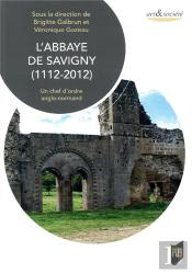 L Abbaye De Savigny (1112-2012) - Un Chef D'Oeuvre Anglo-Normand