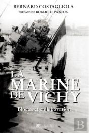 La Marine De Vichy ; Blocus Et Collaboration