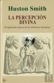 La Percepcion Divina: Significado Religioso De Las Substancias Enteogenas