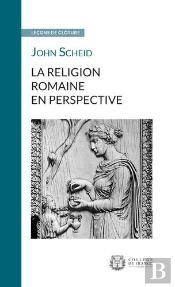 La Religion Romaine En Perspective. Lecon De Cloture Prononcee Le 3 M Ars 2016
