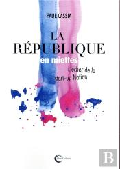 La République En Miettes ; Ou L'Échec De La Start-Up Nation