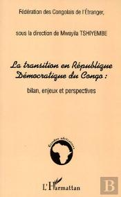 La Transition En Republique Democratique Du Congo ; Bilan, Enjeux Et Perspectives