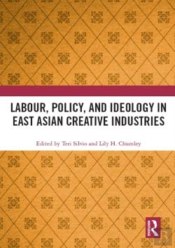 Bertrand.pt - Labour, Policy, And Ideology In East Asian Creative Industries