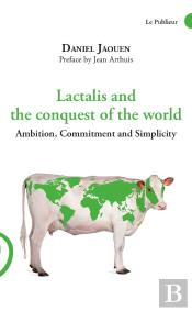 Lactalis And The Conquest Of The World - Ambition, Commitment And Simplicity