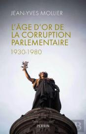 L'Age D'Or De La Corruption Parlementaire