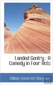 Landed Gentry : A Comedy In Four Acts