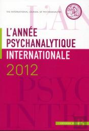 L'Annee Psychanalytique Internationale 2012