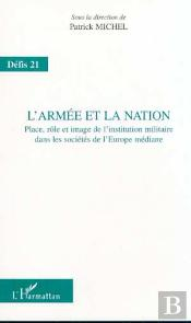 L'Armee Et La Nation ; Place Role Et Image De L'Institution Militaire Dans Les Societes De L'Europe Mediane