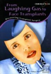 Laughing Gas To Hand Transplants: Discover Transplant Surgery