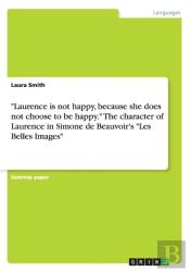 Laurence Is Not Happy, Because She Does Not Choose To Be Happy. The Character Of Laurence In Simone De Beauvoir'S Les Belles Images