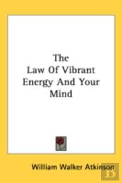 Law Of Vibrant Energy And Your Mind