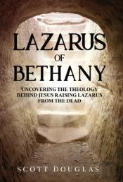 Lazarus Of Bethany: Uncovering The Theol