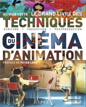 Le Grand Livre Des Techniques Du Cinéma D'Animation ; Du Film Au Jeu Video : Écriture, Production, Post-Production, Diffusion