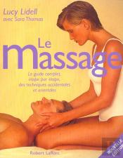 Le Massage ; Le Guide Complet Etape Par Etape Des Techniques Occidentales Et Orientales