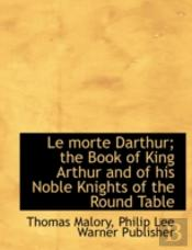 Le Morte Darthur; The Book Of King Arthu