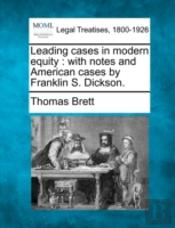 Leading Cases In Modern Equity : With Notes And American Cases By Franklin S. Dickson.