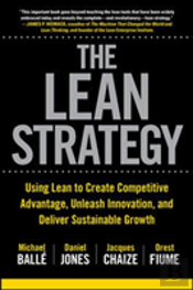 Lean Strategy: Using Lean To Create Competitive Advantage, Unleash Innovation, And Deliver Sustainable Growth