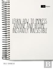 Learn How To Impress Anyone And Become Instantly Irresistible